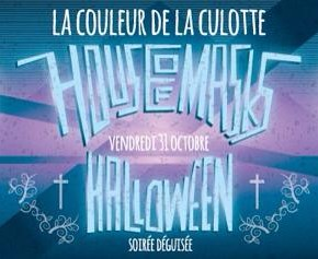 Vendredi 31 Octobre - HOUSE OF MASKS - Halloween Party!