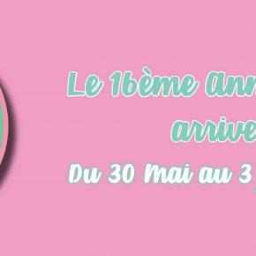 ANNIVERSAIRE 16 ANS - Du 30 Mai au 03 Juin!